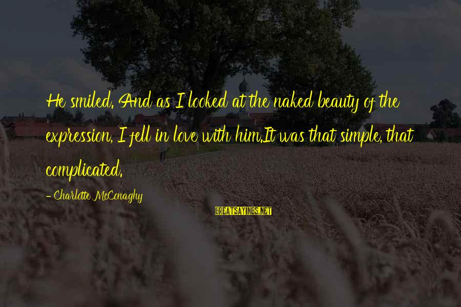 Best And Simple Love Sayings By Charlotte McConaghy: He smiled. And as I looked at the naked beauty of the expression, I fell