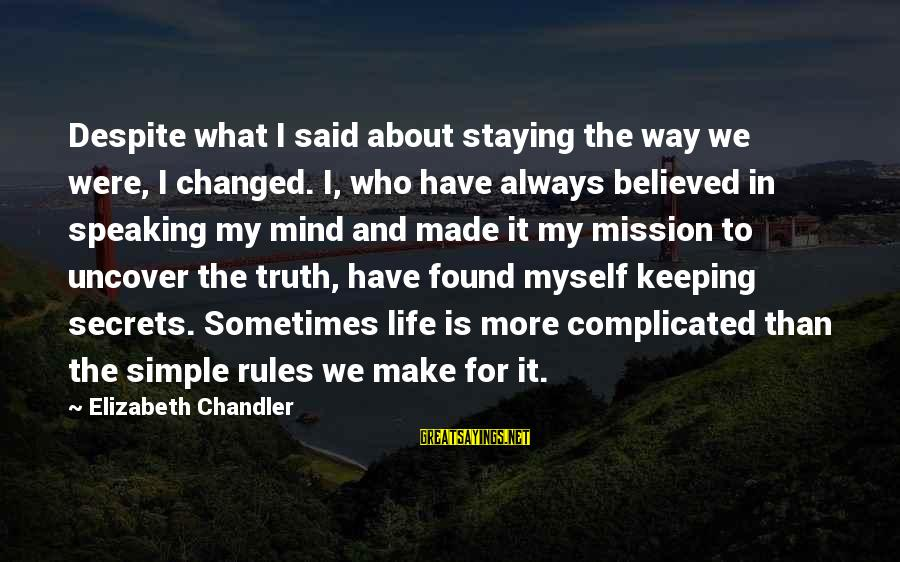 Best And Simple Love Sayings By Elizabeth Chandler: Despite what I said about staying the way we were, I changed. I, who have