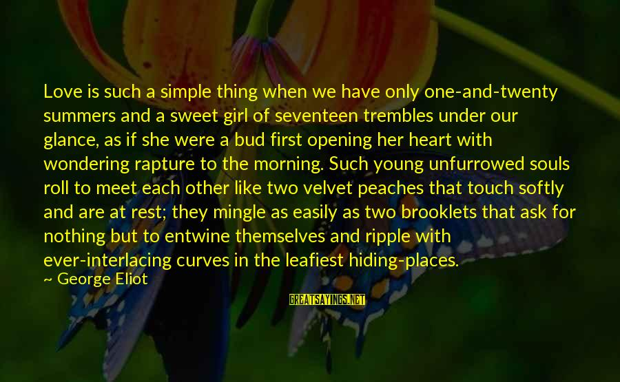 Best And Simple Love Sayings By George Eliot: Love is such a simple thing when we have only one-and-twenty summers and a sweet