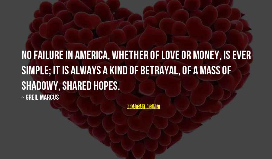 Best And Simple Love Sayings By Greil Marcus: No failure in America, whether of love or money, is ever simple; it is always