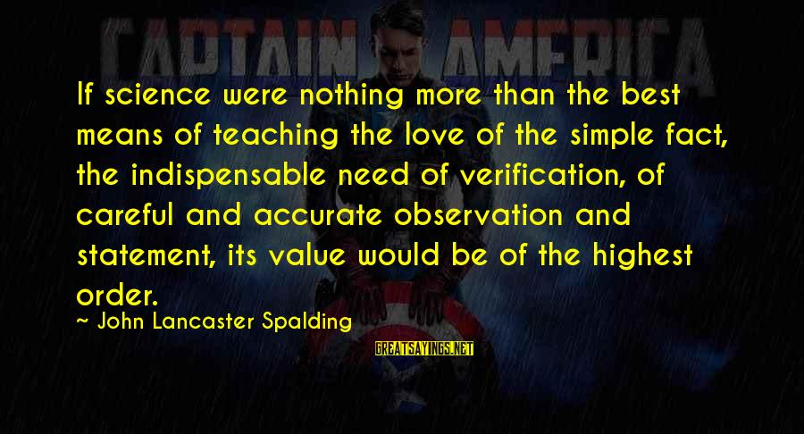 Best And Simple Love Sayings By John Lancaster Spalding: If science were nothing more than the best means of teaching the love of the