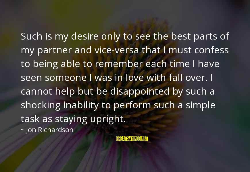 Best And Simple Love Sayings By Jon Richardson: Such is my desire only to see the best parts of my partner and vice-versa