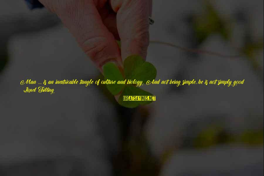 Best And Simple Love Sayings By Lionel Trilling: Man ... is an inextricable tangle of culture and biology. And not being simple, he