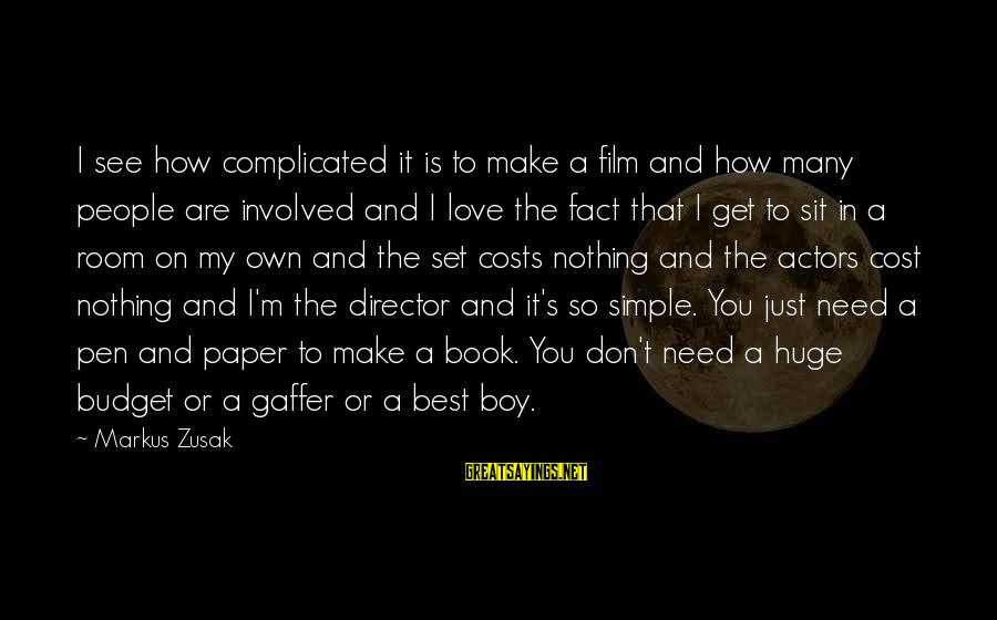 Best And Simple Love Sayings By Markus Zusak: I see how complicated it is to make a film and how many people are