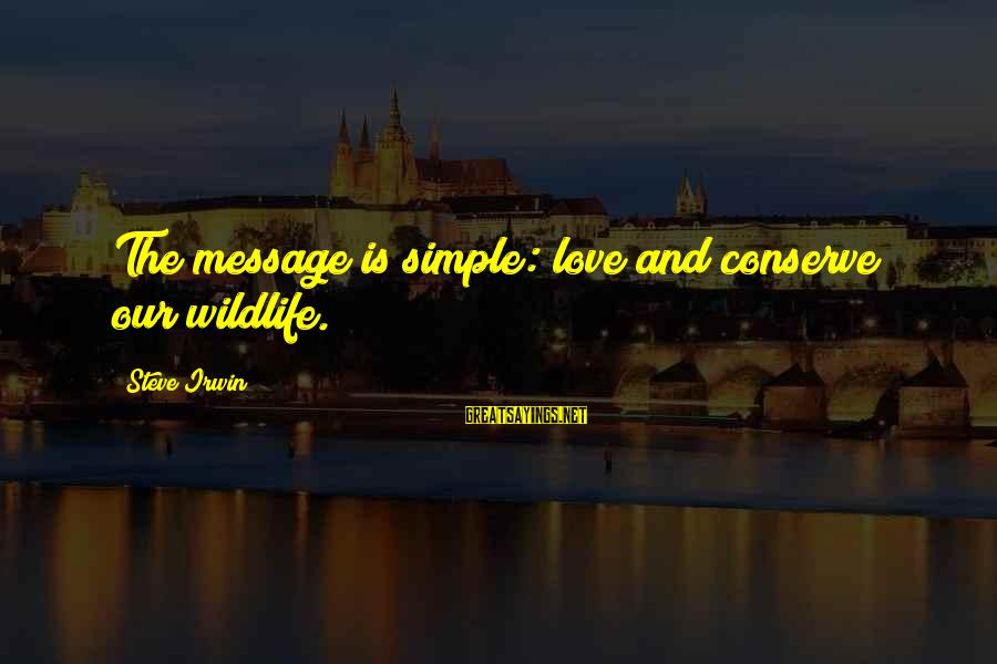 Best And Simple Love Sayings By Steve Irwin: The message is simple: love and conserve our wildlife.