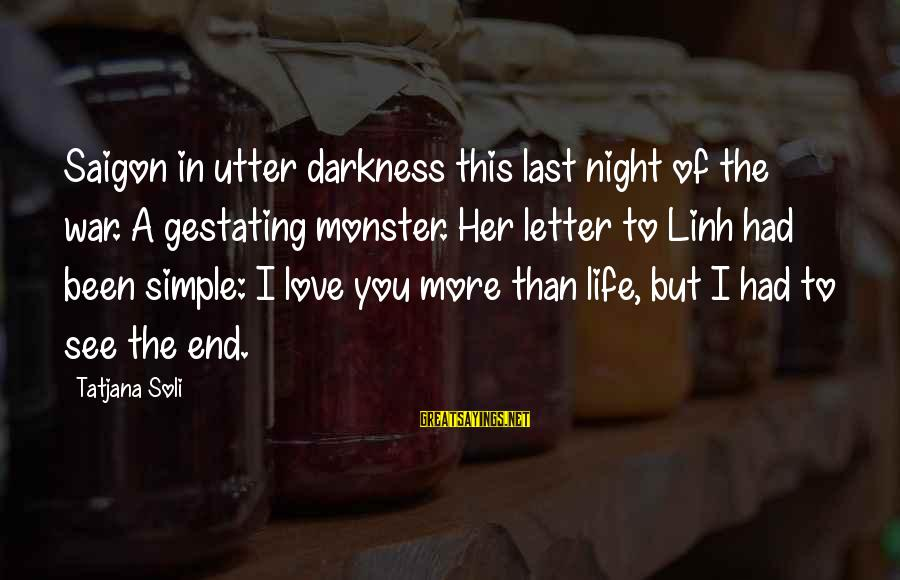 Best And Simple Love Sayings By Tatjana Soli: Saigon in utter darkness this last night of the war. A gestating monster. Her letter