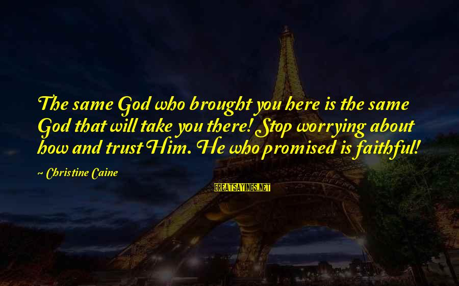 Best Animal Crossing Sayings By Christine Caine: The same God who brought you here is the same God that will take you
