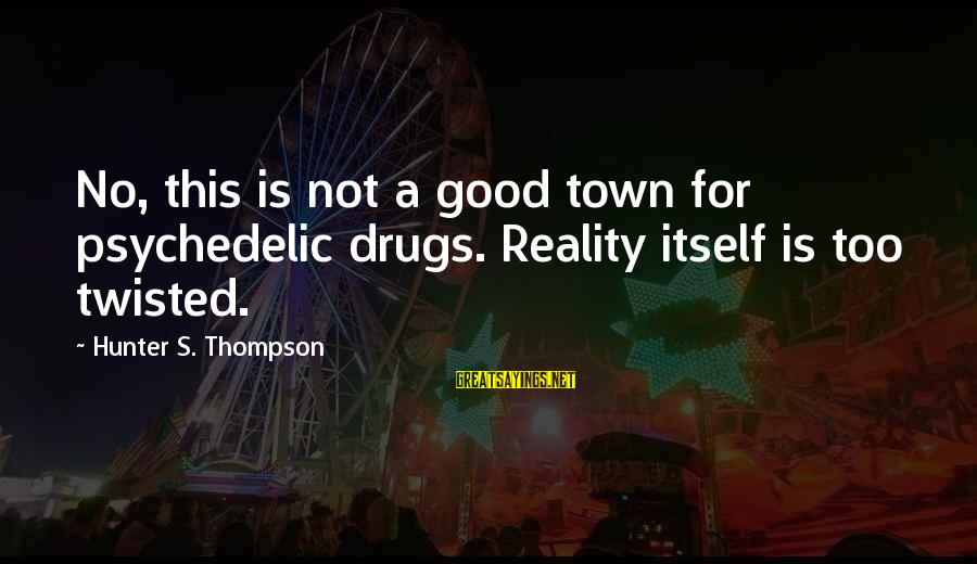 Best Animal Crossing Sayings By Hunter S. Thompson: No, this is not a good town for psychedelic drugs. Reality itself is too twisted.