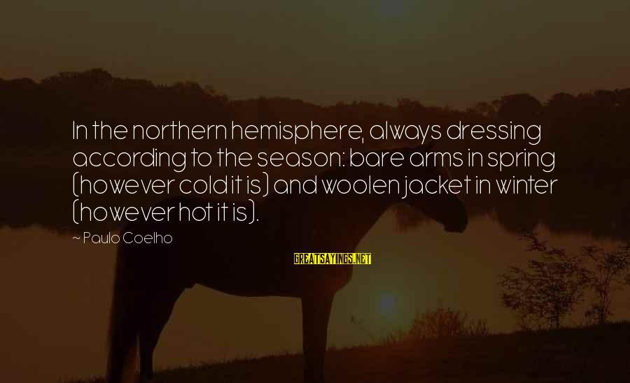 Best Animal Crossing Sayings By Paulo Coelho: In the northern hemisphere, always dressing according to the season: bare arms in spring (however
