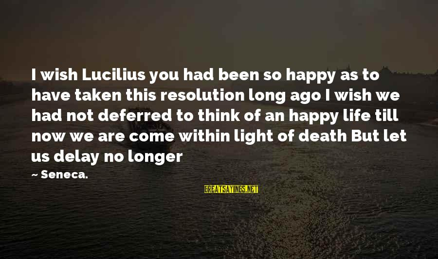 Best Animaniacs Sayings By Seneca.: I wish Lucilius you had been so happy as to have taken this resolution long