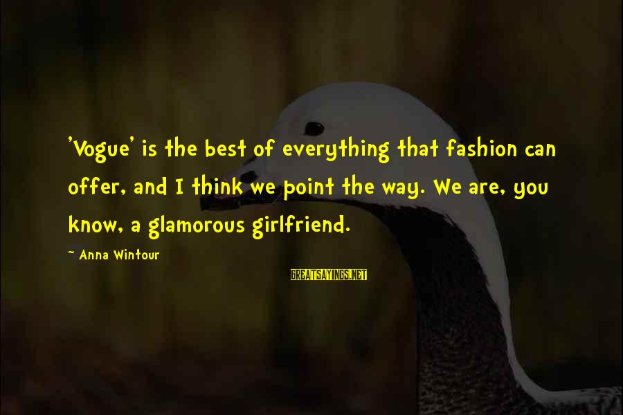 Best Anna Wintour Sayings By Anna Wintour: 'Vogue' is the best of everything that fashion can offer, and I think we point