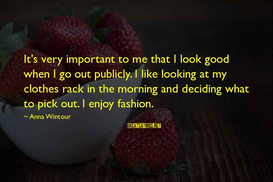 Best Anna Wintour Sayings By Anna Wintour: It's very important to me that I look good when I go out publicly. I