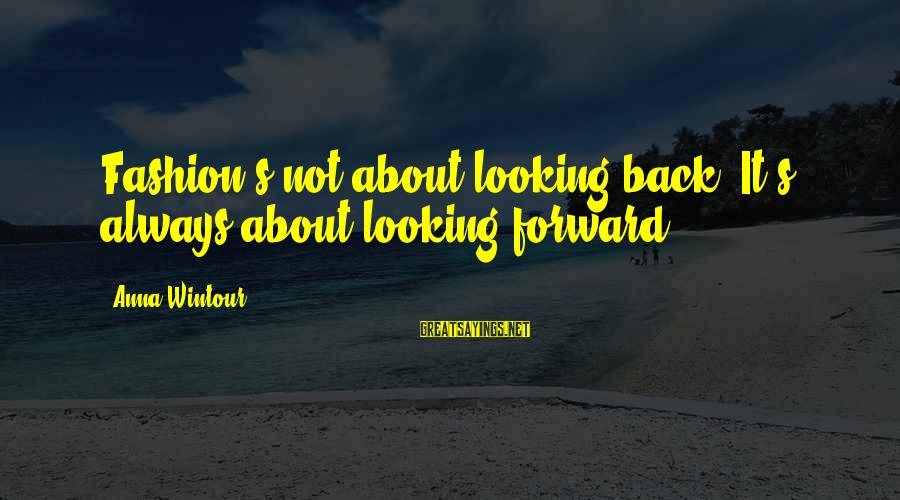 Best Anna Wintour Sayings By Anna Wintour: Fashion's not about looking back. It's always about looking forward.