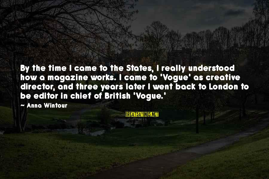 Best Anna Wintour Sayings By Anna Wintour: By the time I came to the States, I really understood how a magazine works.