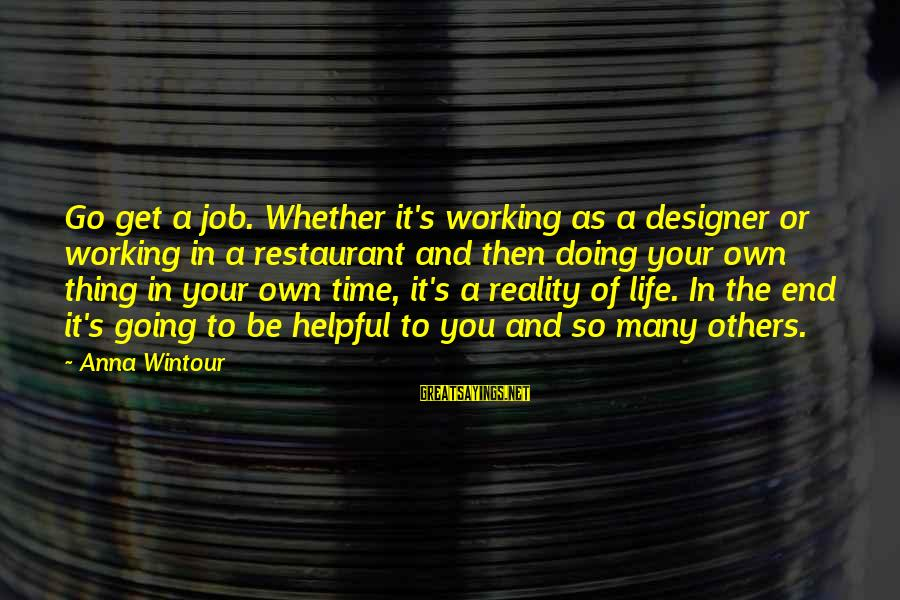 Best Anna Wintour Sayings By Anna Wintour: Go get a job. Whether it's working as a designer or working in a restaurant