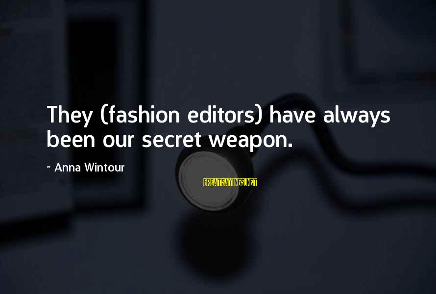Best Anna Wintour Sayings By Anna Wintour: They (fashion editors) have always been our secret weapon.