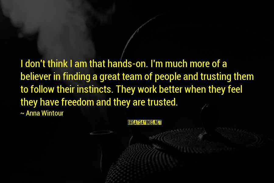 Best Anna Wintour Sayings By Anna Wintour: I don't think I am that hands-on. I'm much more of a believer in finding
