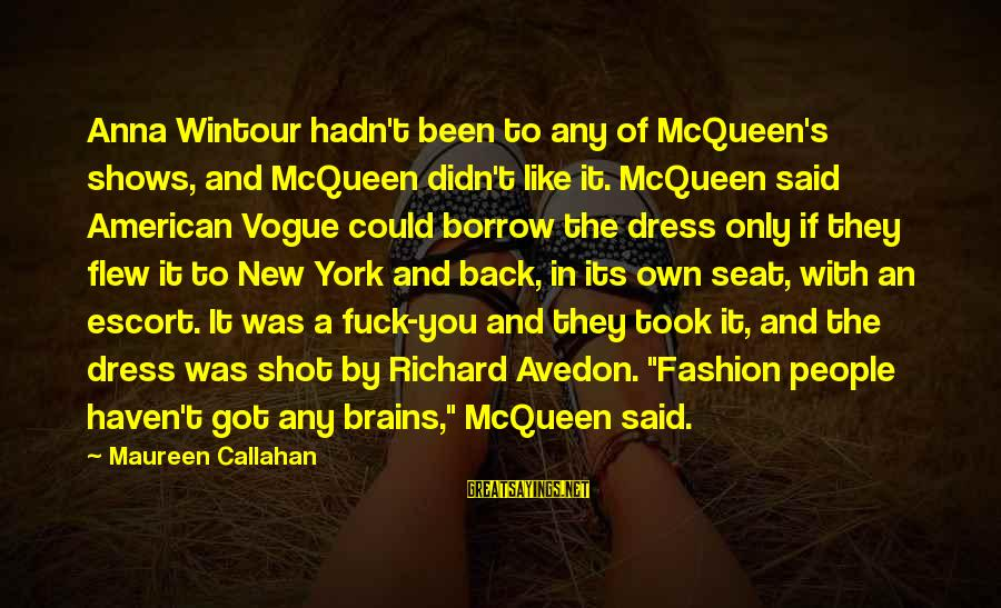 Best Anna Wintour Sayings By Maureen Callahan: Anna Wintour hadn't been to any of McQueen's shows, and McQueen didn't like it. McQueen