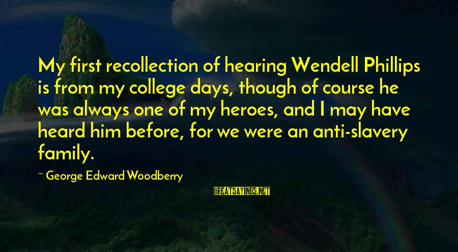 Best Anti Slavery Sayings By George Edward Woodberry: My first recollection of hearing Wendell Phillips is from my college days, though of course