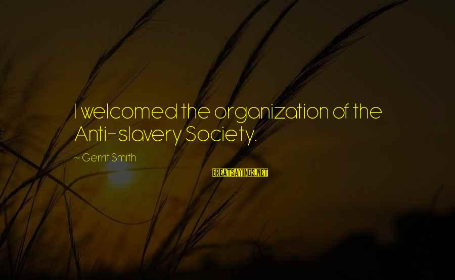Best Anti Slavery Sayings By Gerrit Smith: I welcomed the organization of the Anti-slavery Society.