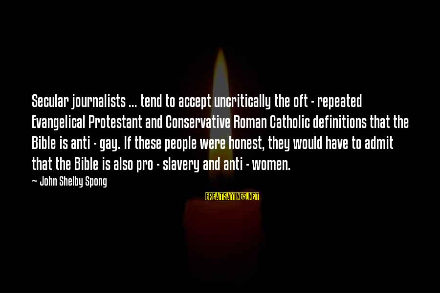 Best Anti Slavery Sayings By John Shelby Spong: Secular journalists ... tend to accept uncritically the oft - repeated Evangelical Protestant and Conservative