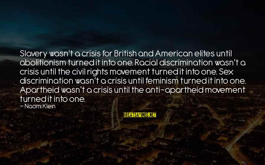 Best Anti Slavery Sayings By Naomi Klein: Slavery wasn't a crisis for British and American elites until abolitionism turned it into one.