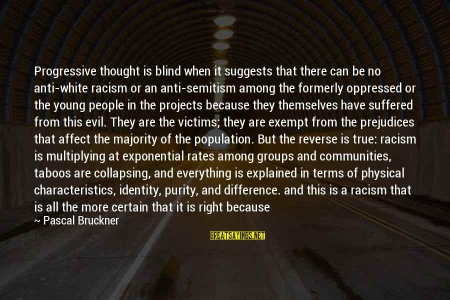 Best Anti Slavery Sayings By Pascal Bruckner: Progressive thought is blind when it suggests that there can be no anti-white racism or