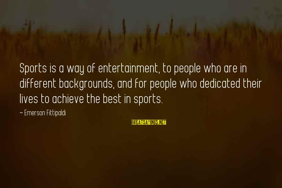 Best Backgrounds For Sayings By Emerson Fittipaldi: Sports is a way of entertainment, to people who are in different backgrounds, and for