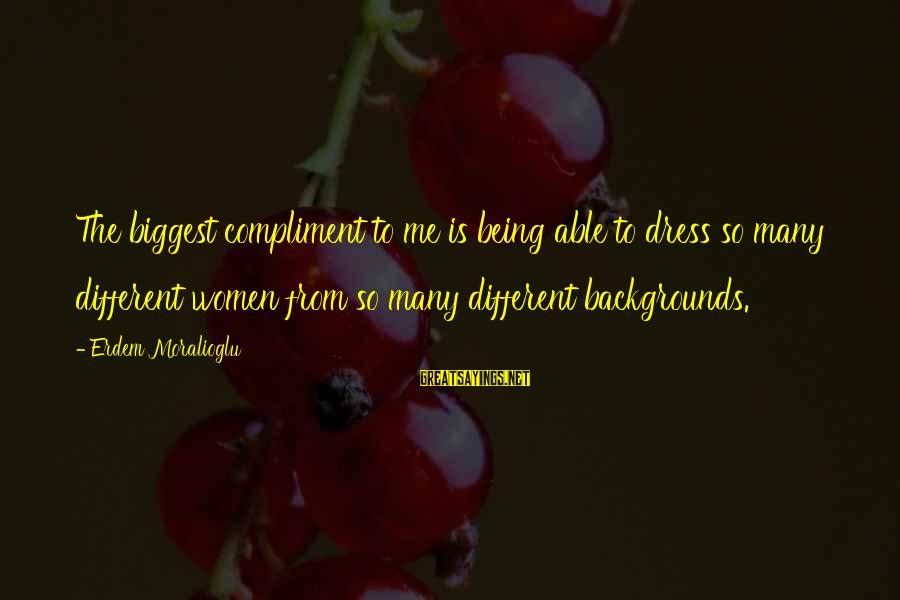 Best Backgrounds For Sayings By Erdem Moralioglu: The biggest compliment to me is being able to dress so many different women from
