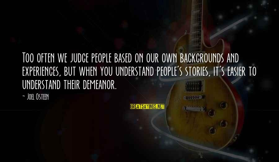 Best Backgrounds For Sayings By Joel Osteen: Too often we judge people based on our own backgrounds and experiences, but when you