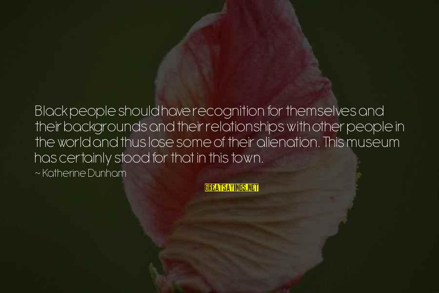 Best Backgrounds For Sayings By Katherine Dunham: Black people should have recognition for themselves and their backgrounds and their relationships with other