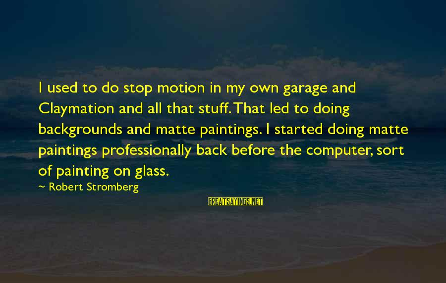 Best Backgrounds For Sayings By Robert Stromberg: I used to do stop motion in my own garage and Claymation and all that