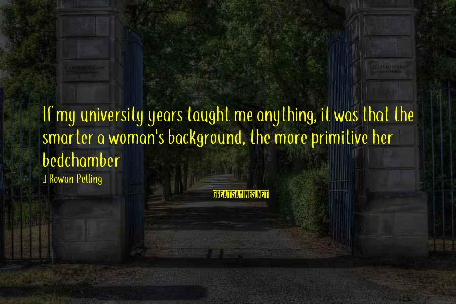 Best Backgrounds For Sayings By Rowan Pelling: If my university years taught me anything, it was that the smarter a woman's background,