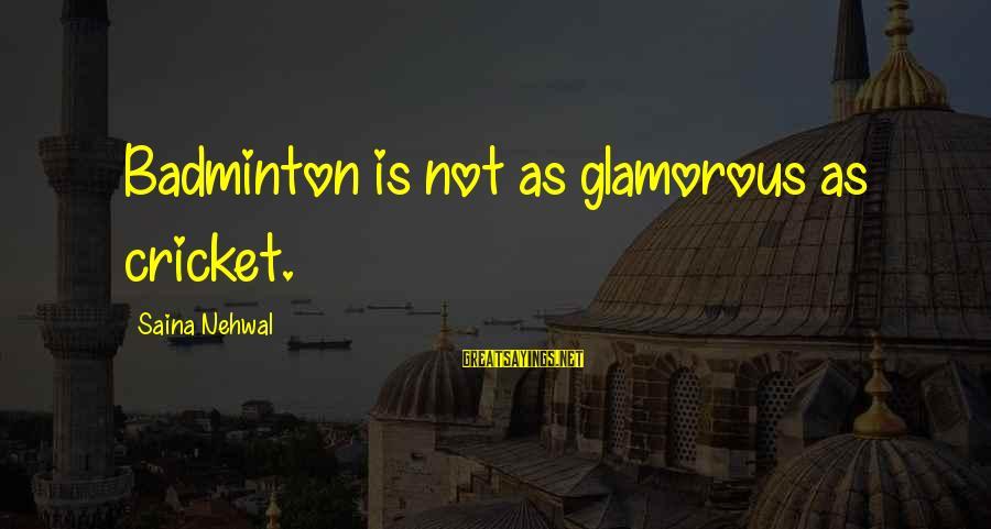 Best Badminton Sayings By Saina Nehwal: Badminton is not as glamorous as cricket.