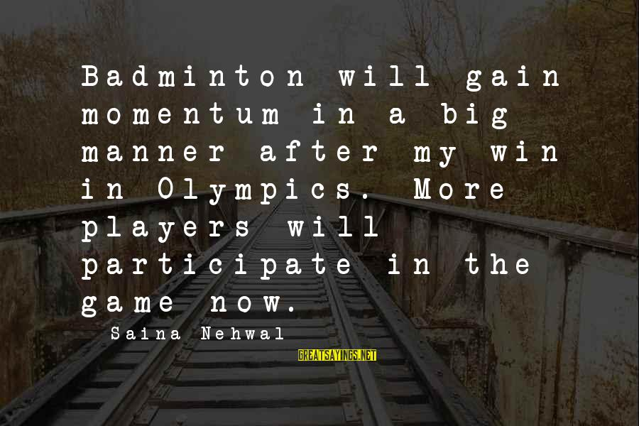 Best Badminton Sayings By Saina Nehwal: Badminton will gain momentum in a big manner after my win in Olympics. More players