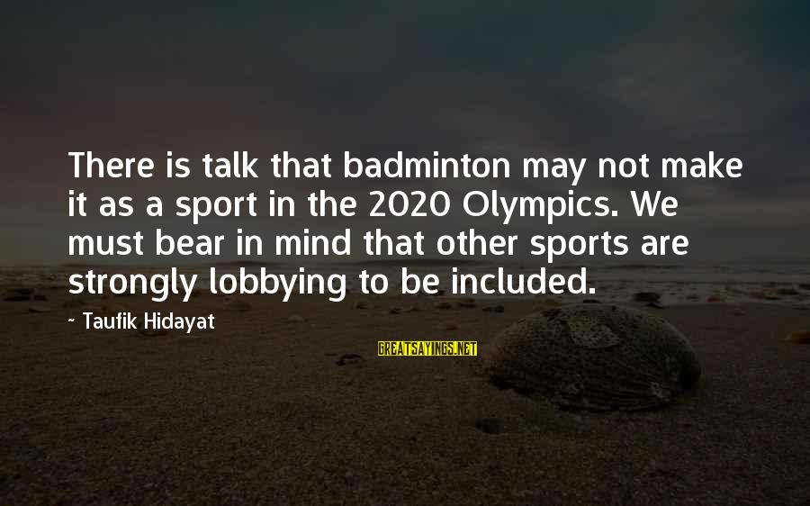 Best Badminton Sayings By Taufik Hidayat: There is talk that badminton may not make it as a sport in the 2020