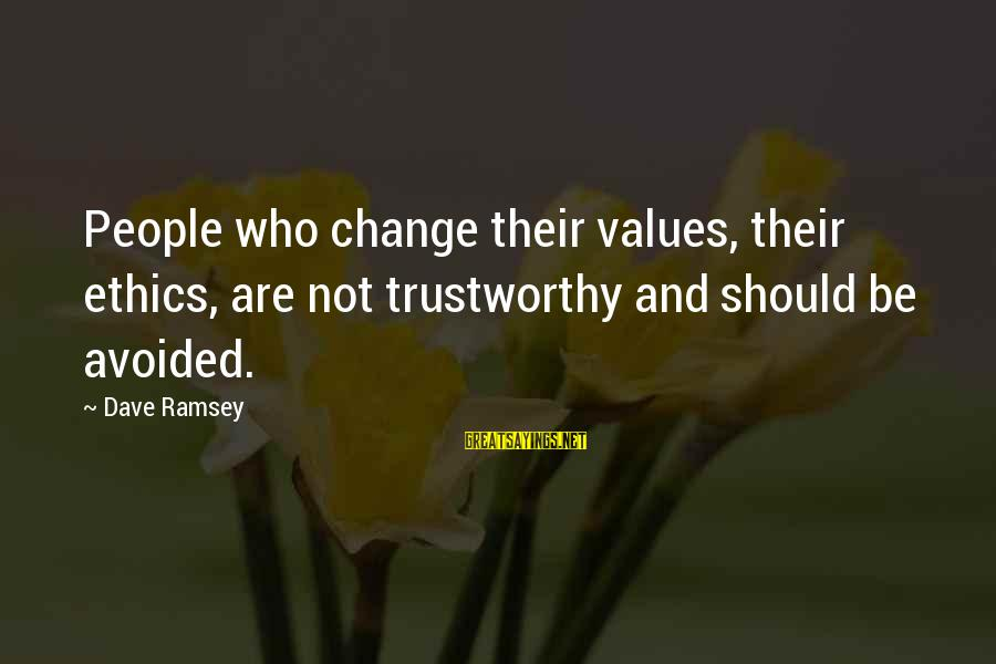 Best Balance And Composure Sayings By Dave Ramsey: People who change their values, their ethics, are not trustworthy and should be avoided.