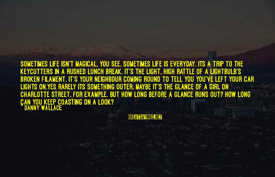 Best Batman Series Sayings By Danny Wallace: Sometimes life isn't magical, you see. Sometimes life is everyday. Its a trip to the