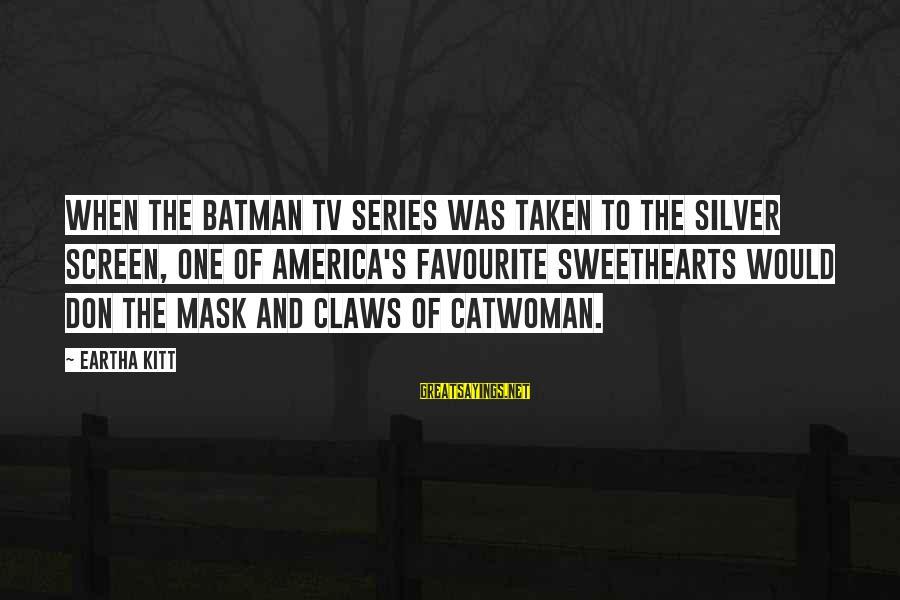 Best Batman Series Sayings By Eartha Kitt: When the Batman TV series was taken to the silver screen, one of America's favourite