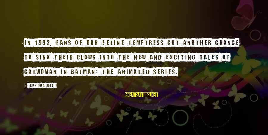 Best Batman Series Sayings By Eartha Kitt: In 1992, fans of our feline temptress got another chance to sink their claws into