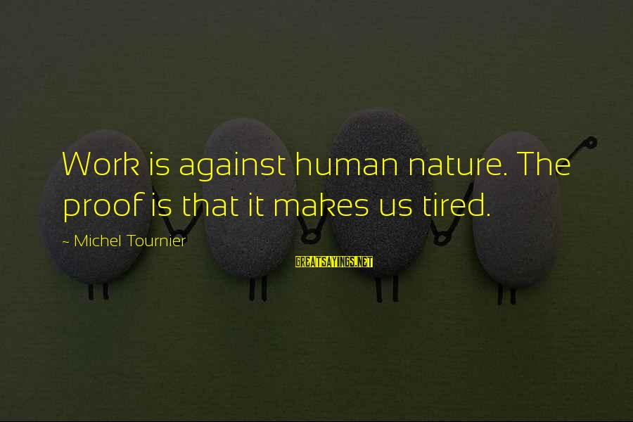 Best Batman Series Sayings By Michel Tournier: Work is against human nature. The proof is that it makes us tired.