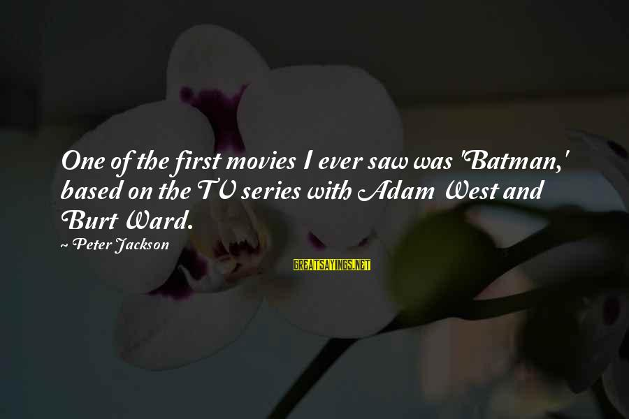 Best Batman Series Sayings By Peter Jackson: One of the first movies I ever saw was 'Batman,' based on the TV series