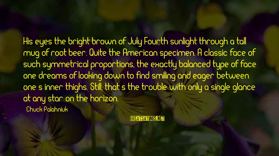 Best Beer Mug Sayings By Chuck Palahniuk: His eyes the bright brown of July Fourth sunlight through a tall mug of root