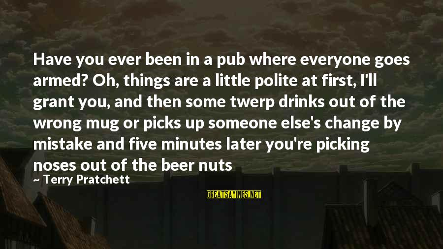 Best Beer Mug Sayings By Terry Pratchett: Have you ever been in a pub where everyone goes armed? Oh, things are a