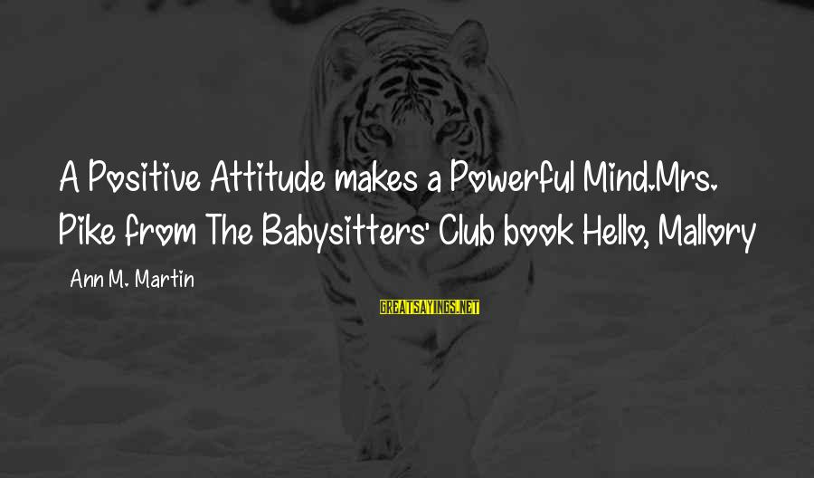 Best Book Club Sayings By Ann M. Martin: A Positive Attitude makes a Powerful Mind.Mrs. Pike from The Babysitters' Club book Hello, Mallory