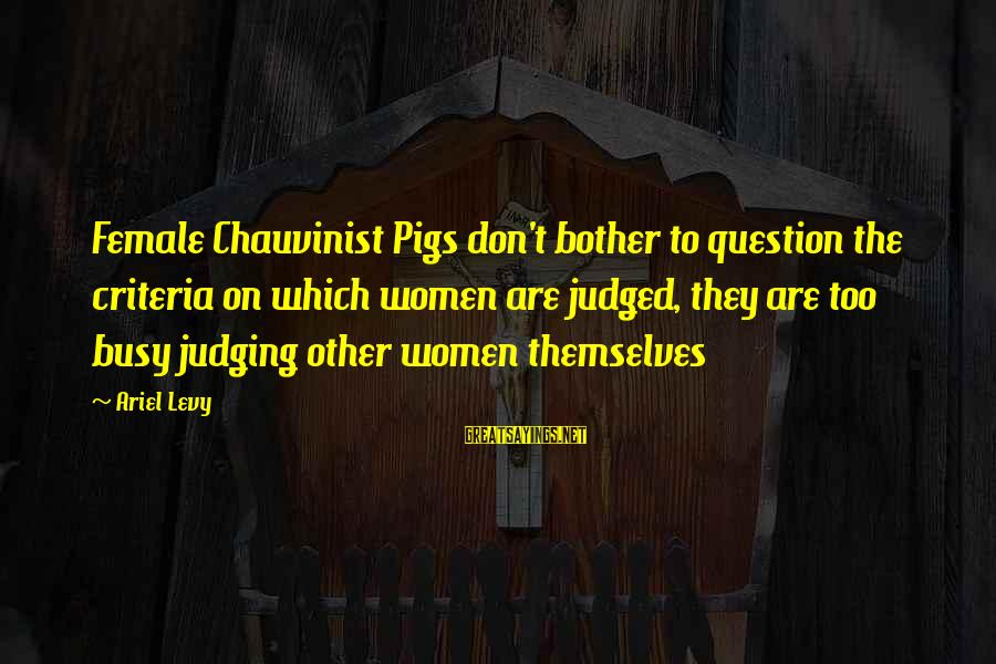 Best Book Club Sayings By Ariel Levy: Female Chauvinist Pigs don't bother to question the criteria on which women are judged, they
