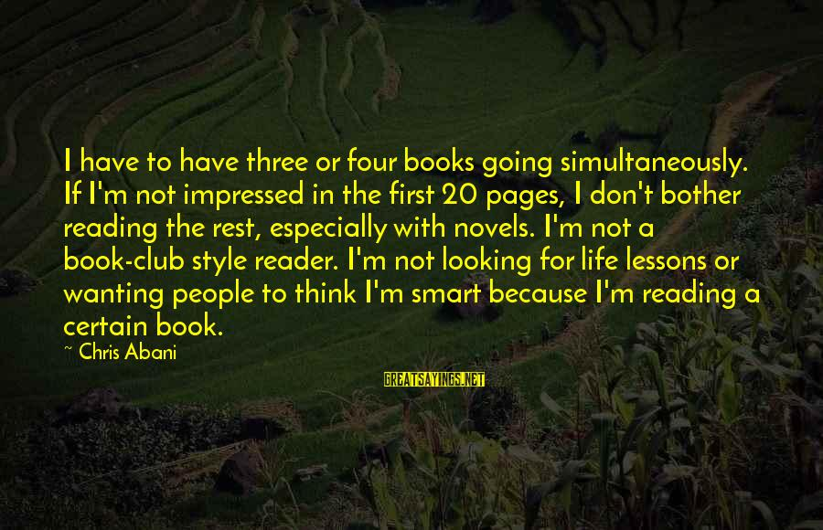 Best Book Club Sayings By Chris Abani: I have to have three or four books going simultaneously. If I'm not impressed in