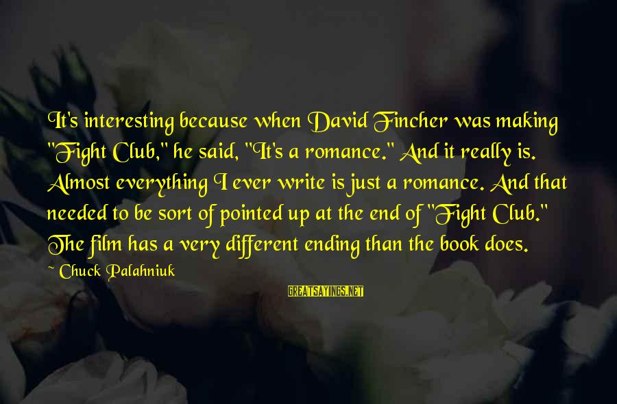 "Best Book Club Sayings By Chuck Palahniuk: It's interesting because when David Fincher was making ""Fight Club,"" he said, ""It's a romance."""