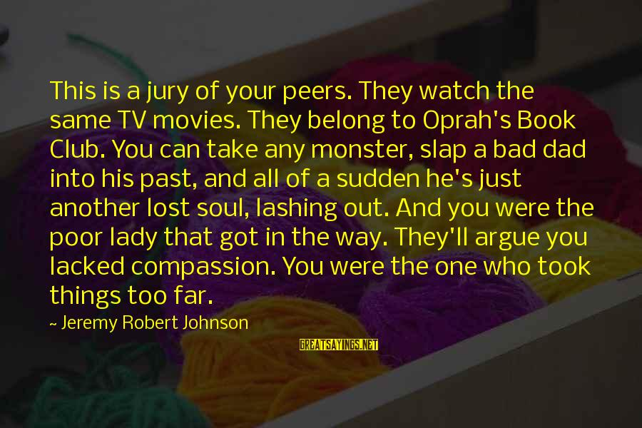 Best Book Club Sayings By Jeremy Robert Johnson: This is a jury of your peers. They watch the same TV movies. They belong