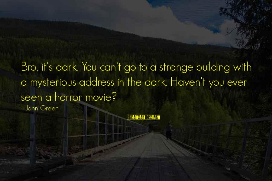 Best Bro Movie Sayings By John Green: Bro, it's dark. You can't go to a strange building with a mysterious address in